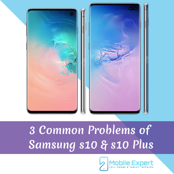 Discussing The 3 Common Samsung s10 & s10 Plus Problems