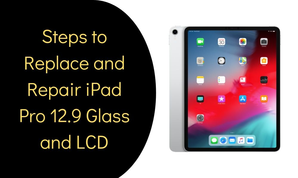 Steps to Replace and Repair iPad Pro 12.9 Glass and LCD